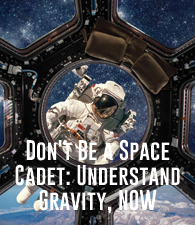 Don't Be a Space Cadet: Understand Gravity, NOW