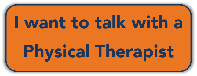 To Learn More, Schedule a FREE consultation with a Physical Therapist.
