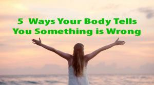 5 Ways Your Body Tells Something is Wrong